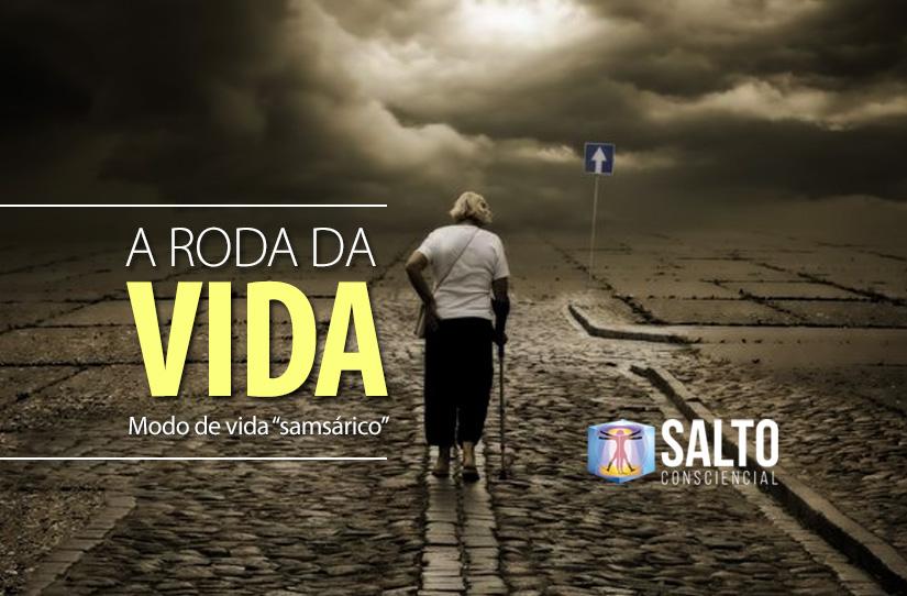 a-roda-da-vida-sansarico-blog-salto-consciencial